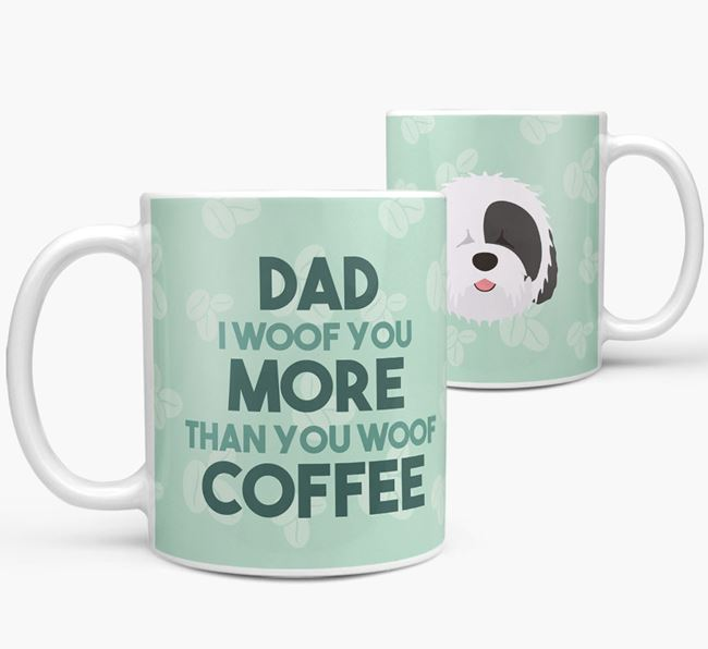 'Dad I woof you more than you woof coffee' Mug with Old English Sheepdog Icon