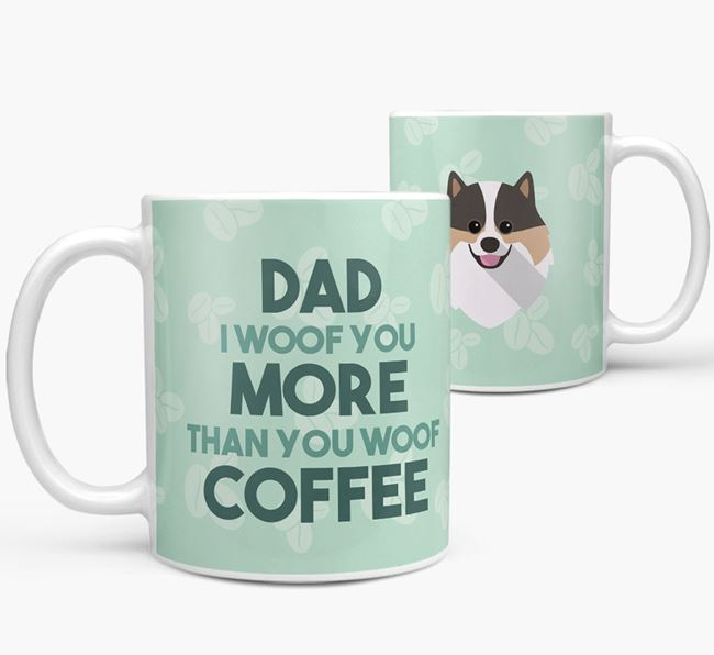 'Dad I woof you more than you woof coffee' Mug with Pomeranian Icon