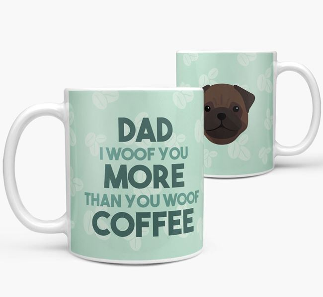 'Dad I woof you more than you woof coffee' Mug with Pug Icon