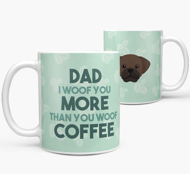 'Dad I woof you more than you woof coffee' Mug with Puggle Icon