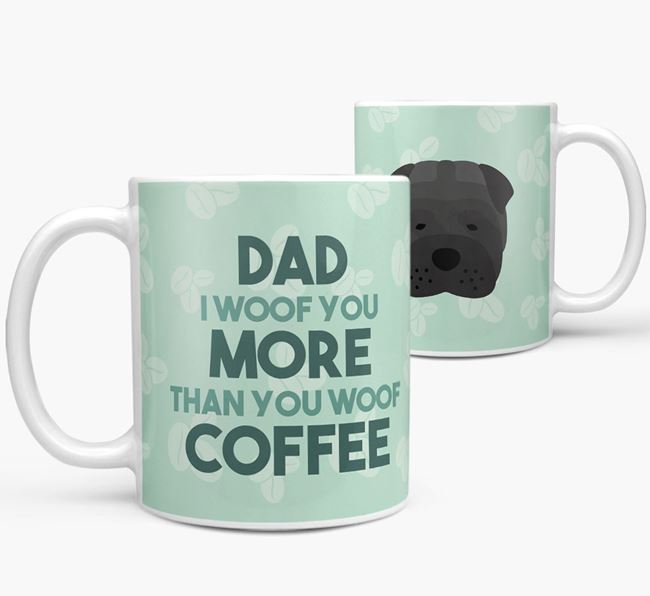 'Dad I woof you more than you woof coffee' Mug with Shar Pei Icon