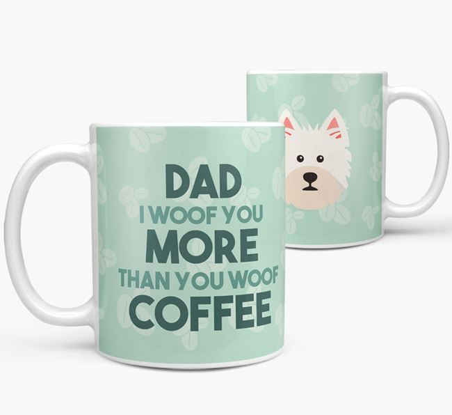 'Dad I woof you more than you woof coffee' Mug with West Highland White Terrier Icon