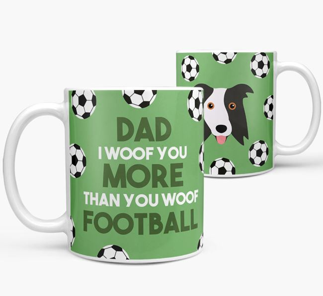 'Dad I woof you more than you woof football' Mug with Border Collie icon