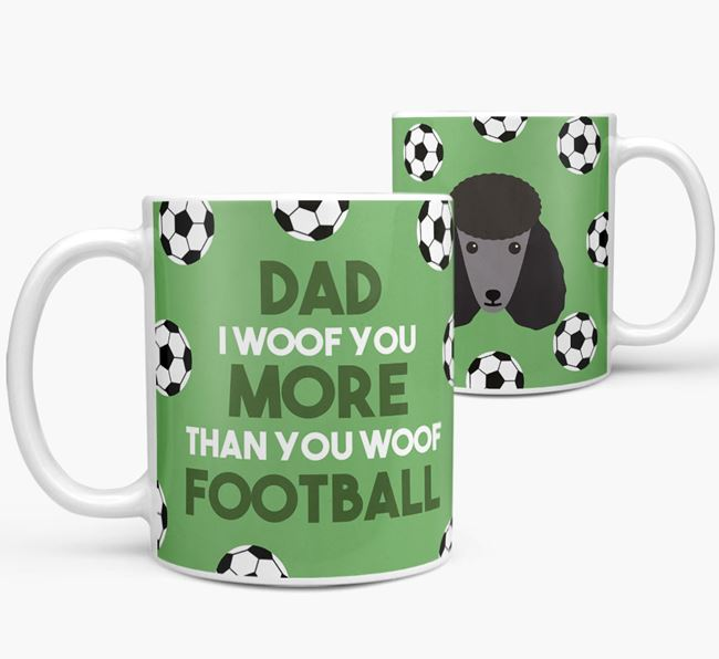 'Dad I woof you more than you woof football' Mug with Poodle icon