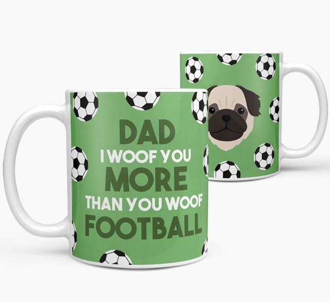 'Dad I woof you more than you woof football' Mug with Pug icon