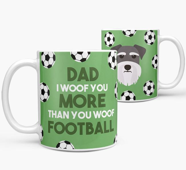 'Dad I woof you more than you woof football' Mug with Schnauzer icon