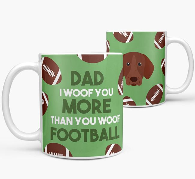'Dad I woof you more than you woof football' Mug with German Shorthaired Pointer icon
