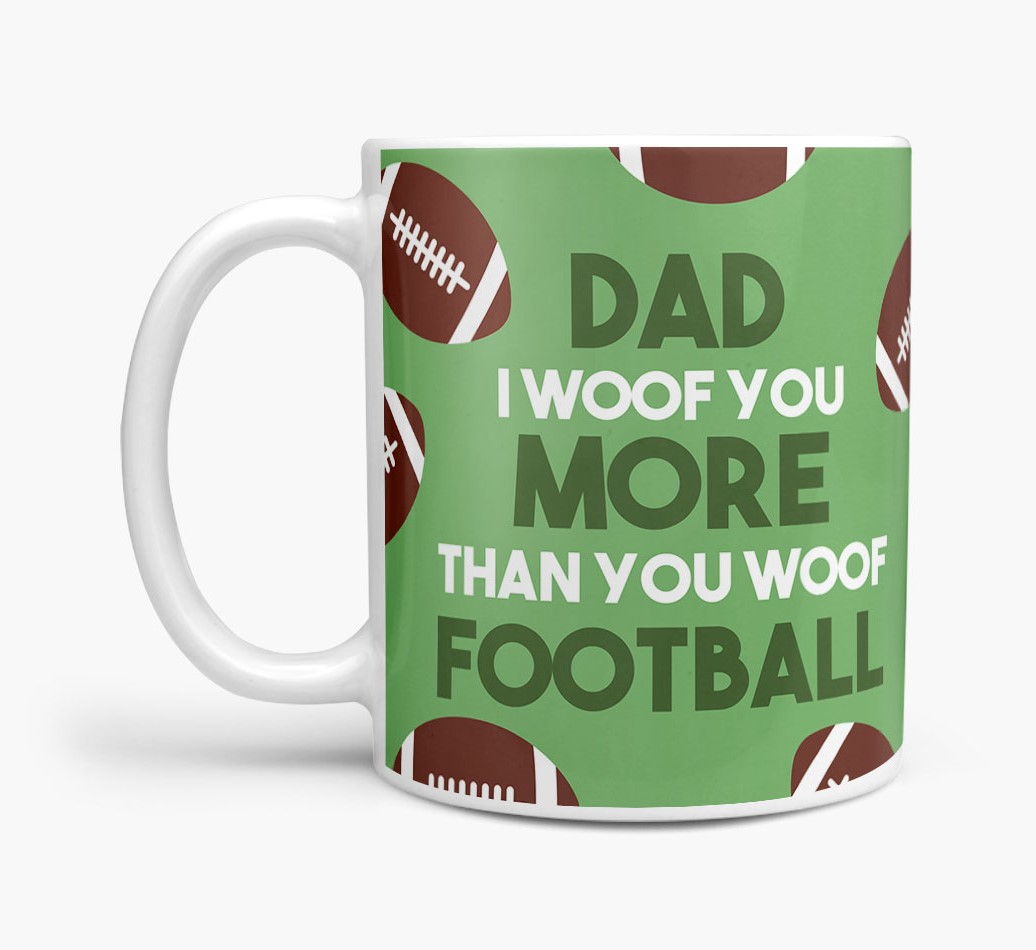 'Dad I woof you more than you woof football' Mug with Dog Yappicon Side View