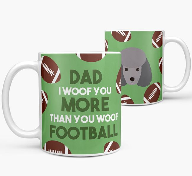'Dad I woof you more than you woof football' Mug with Miniature Poodle icon