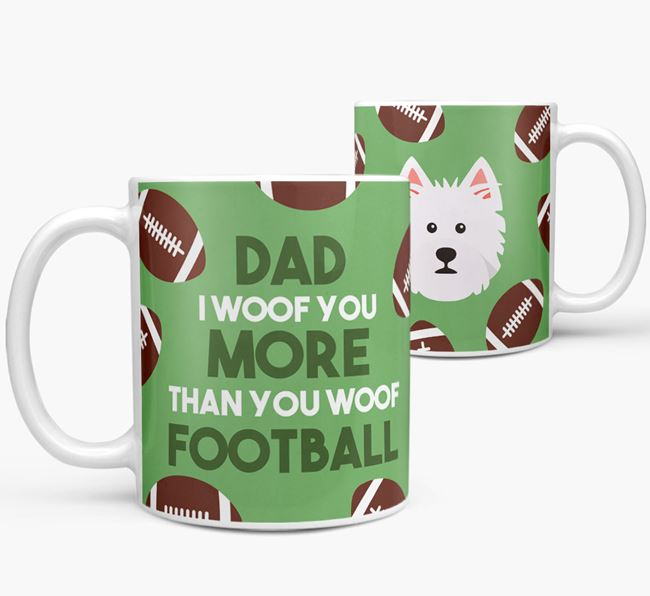 'Dad I woof you more than you woof football' Mug with West Highland White Terrier icon