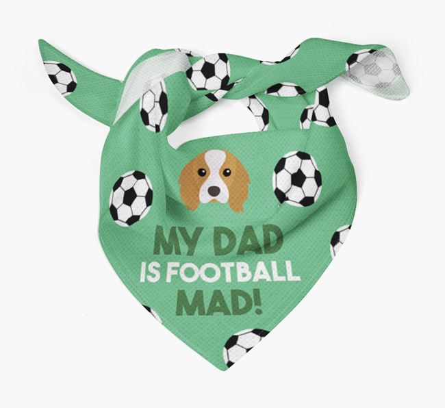'My Dad Is Football Mad' Bandana with Cavalier King Charles Spaniel Icon