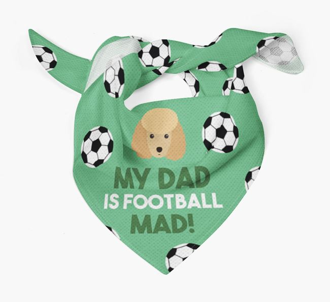 'My Dad Is Football Mad' Bandana with Miniature Poodle Icon