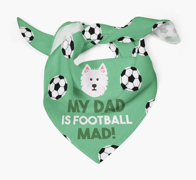 'My Dad Is Football Mad' Bandana with West Highland White Terrier Icon