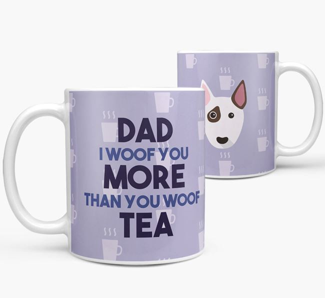 'Dad I woof you more than you woof tea' Mug with Bull Terrier Icon