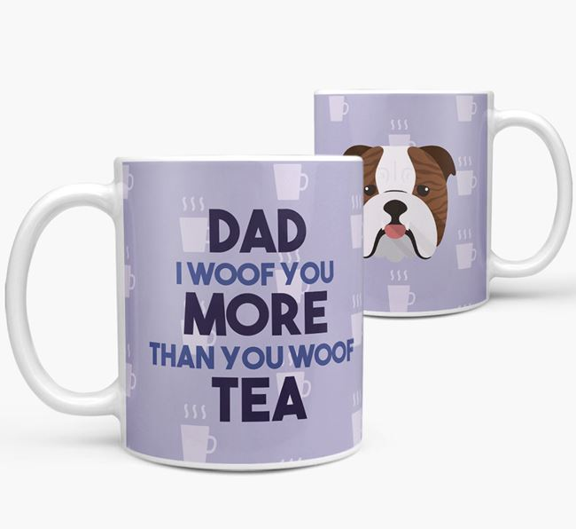 'Dad I woof you more than you woof tea' Mug with English Bulldog Icon