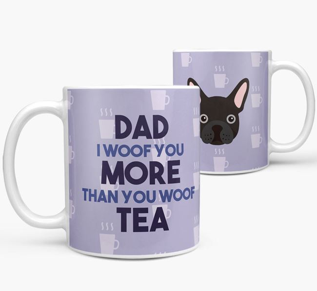 'Dad I woof you more than you woof tea' Mug with French Bulldog Icon
