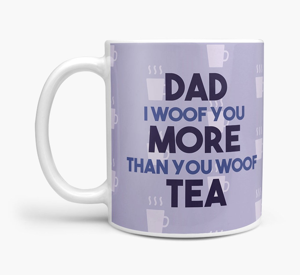 'Dad I woof you more than you woof tea' Mug with Dog Yappicon Side View