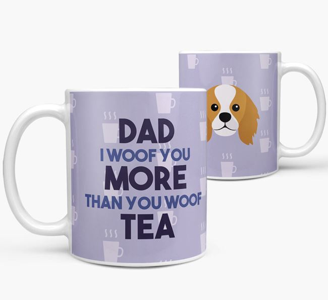 'Dad I woof you more than you woof tea' Mug with King Charles Spaniel Icon