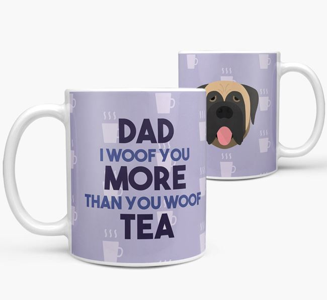 'Dad I woof you more than you woof tea' Mug with Mastiff Icon