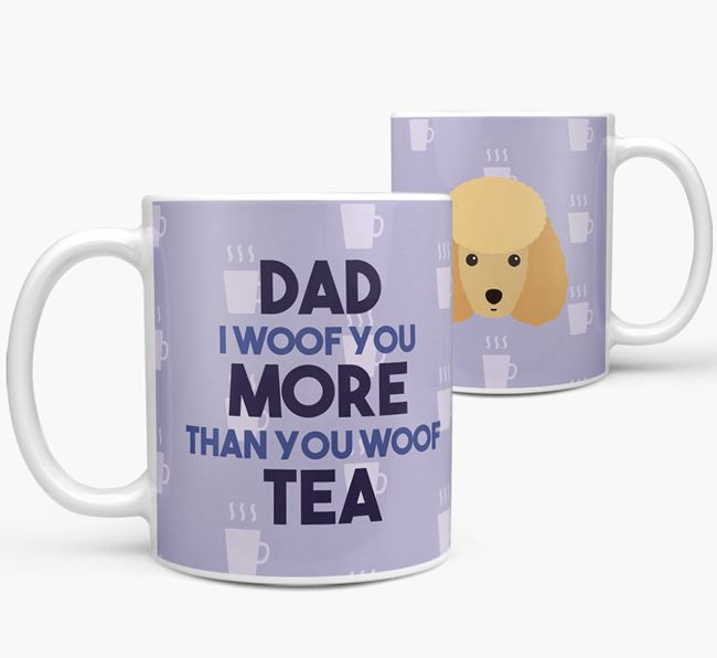 'Dad I woof you more than you woof tea' Mug with Miniature Poodle Icon