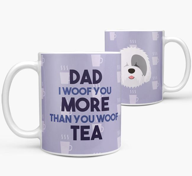 'Dad I woof you more than you woof tea' Mug with Old English Sheepdog Icon