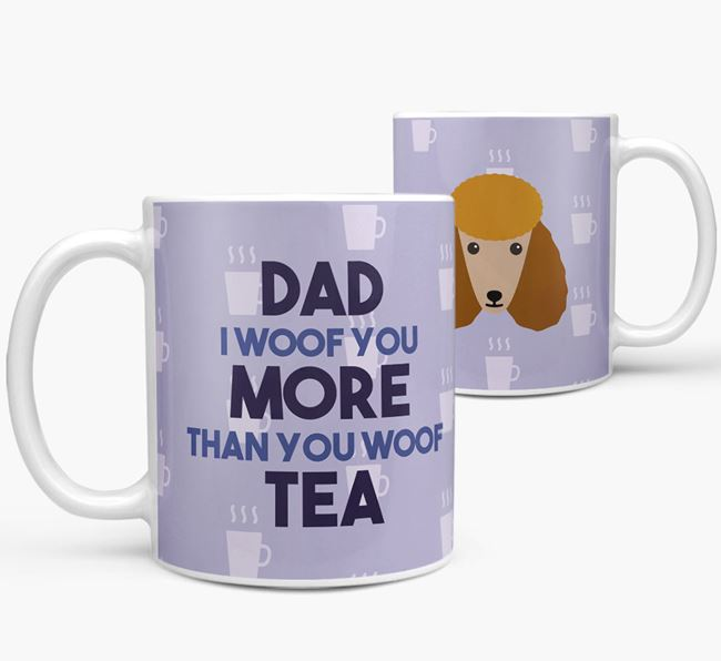 'Dad I woof you more than you woof tea' Mug with Poodle Icon