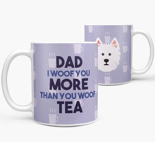 'Dad I woof you more than you woof tea' Mug with West Highland White Terrier Icon