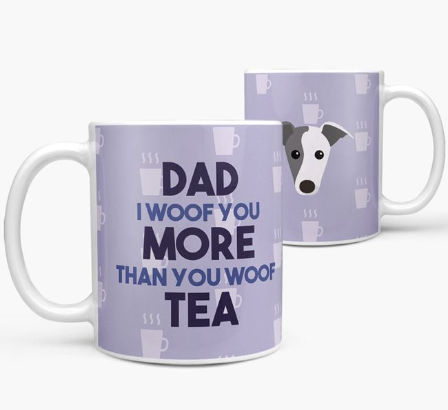 'Dad I woof you more than you woof tea' Mug with Whippet Icon
