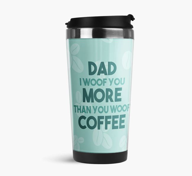 'Dad I woof you more than you woof coffee' Travel Mug with Pomeranian Icon