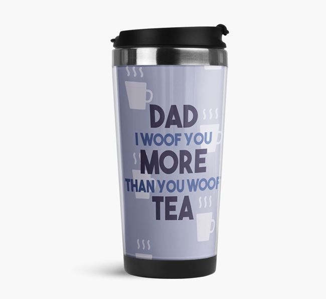 'Dad I woof you more than you woof tea' Travel Mug with Airedale Terrier Icon