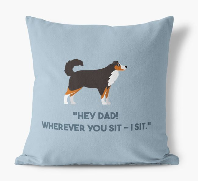 'Dad, where you sit - I sit.' Canvas Cushion with Australian Shepherd Icons