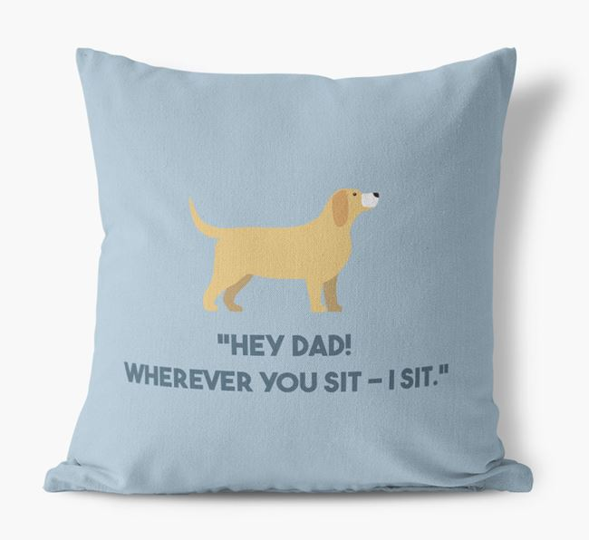 'Dad, where you sit - I sit.' Canvas Cushion with Bassador Icons
