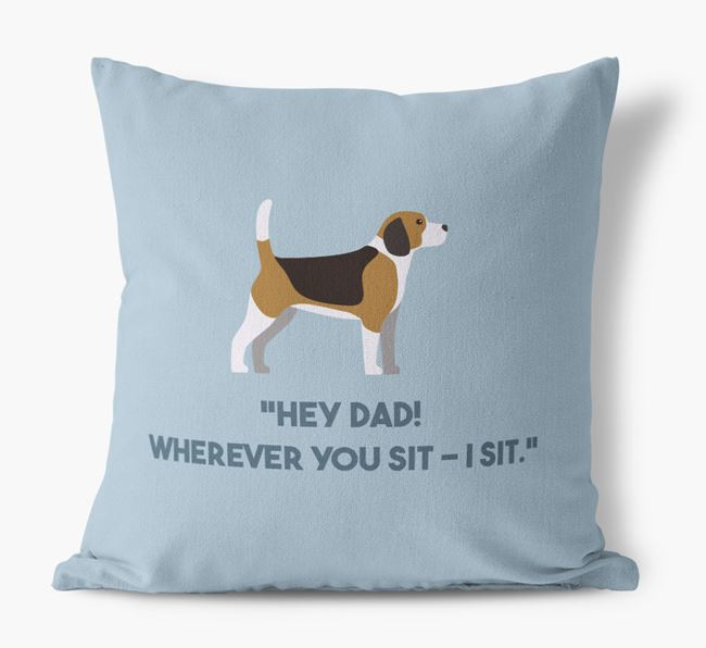 'Dad, where you sit - I sit.' Canvas Cushion with Beagle Icons