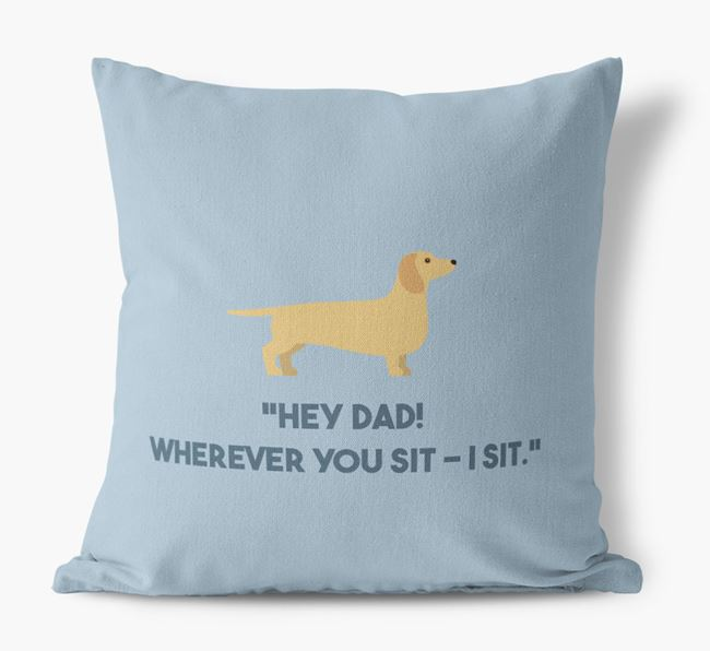 'Dad, where you sit - I sit.' Canvas Cushion with Dachshund Icons