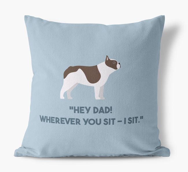 'Dad, where you sit - I sit.' Canvas Cushion with French Bulldog Icons