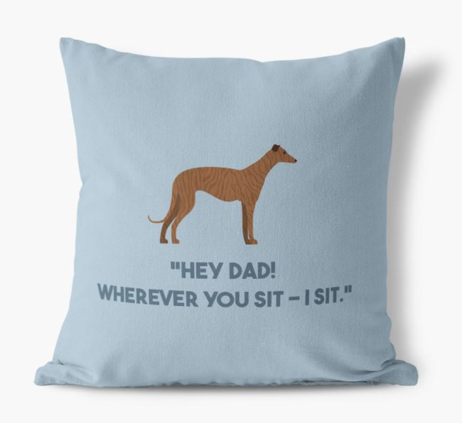 'Dad, where you sit - I sit.' Canvas Cushion with Greyhound Icons