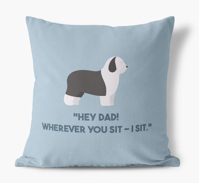 'Dad, where you sit - I sit.' Canvas Cushion with Old English Sheepdog Icons
