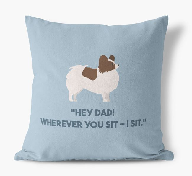 'Dad, where you sit - I sit.' Canvas Cushion with Papillon Icons