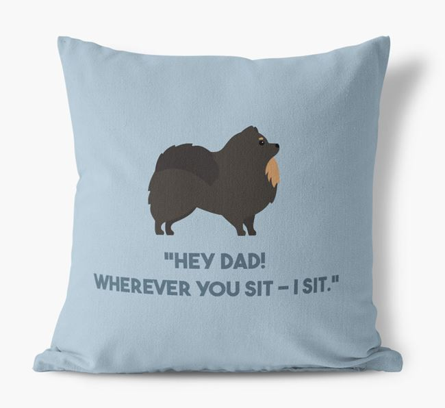 'Dad, where you sit - I sit.' Canvas Cushion with Pomeranian Icons