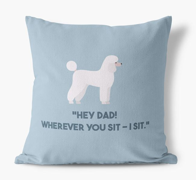 'Dad, where you sit - I sit.' Canvas Cushion with Poodle Icons