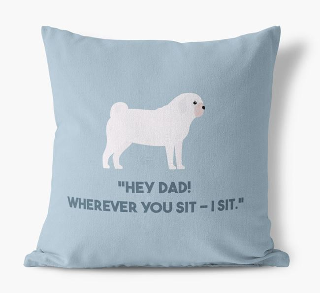 'Dad, where you sit - I sit.' Canvas Cushion with Pug Icons