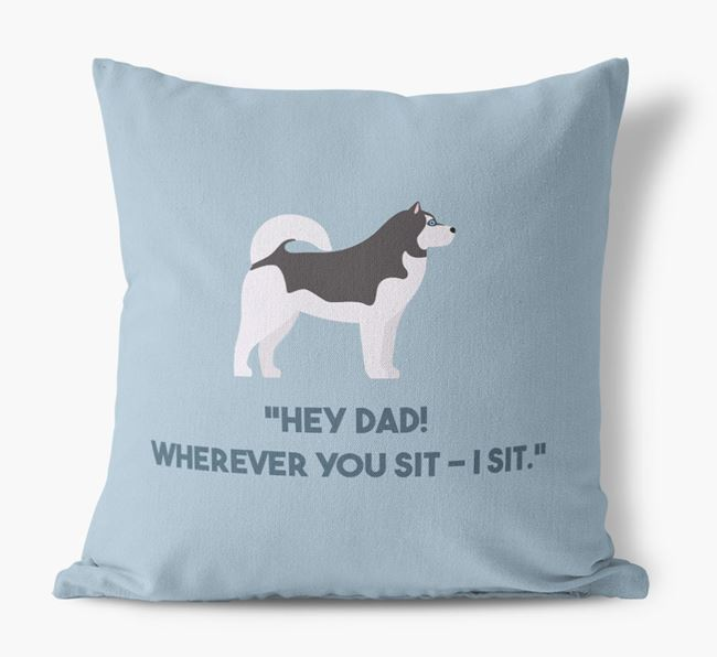 'Dad, where you sit - I sit.' Canvas Cushion with Siberian Husky Icons