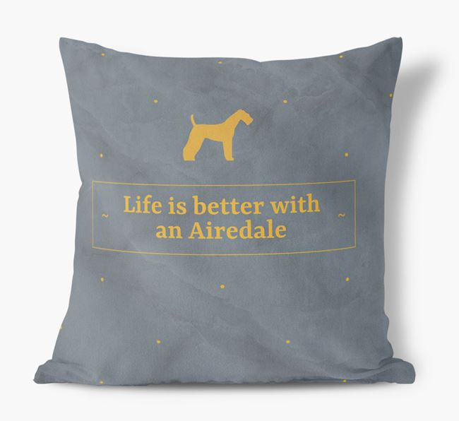 Life is better with an Airedale Faux Suede Cushion