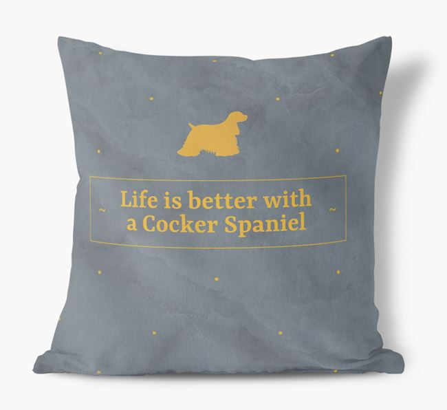 Life is better with a Spaniel Faux Suede Cushion