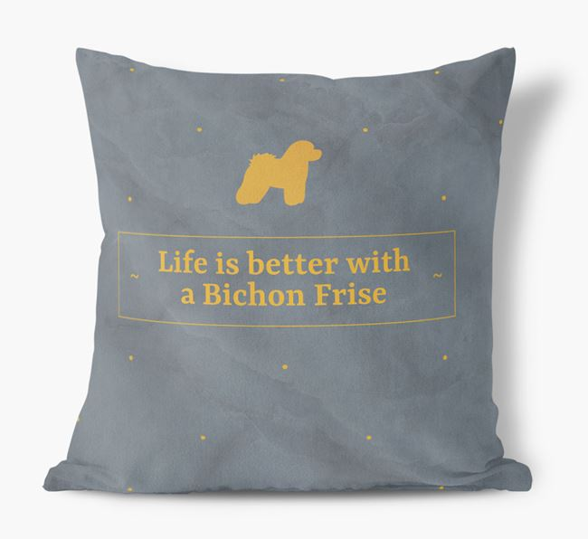 Life is better with a Bichon Frise Faux Suede Cushion