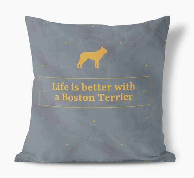 Life is better with a Boston Terrier Faux Suede Cushion