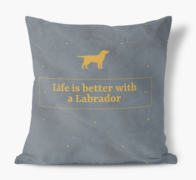 Life is better with a Labrador Faux Suede Cushion