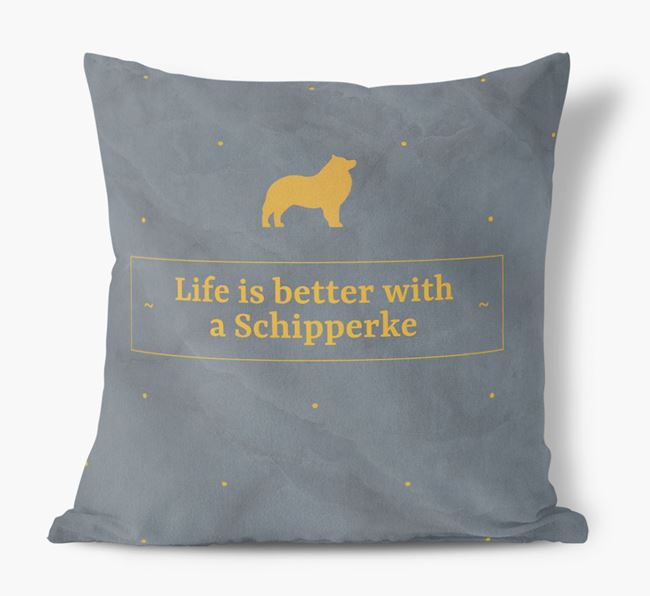 Life is better with a Schipperke Faux Suede Cushion