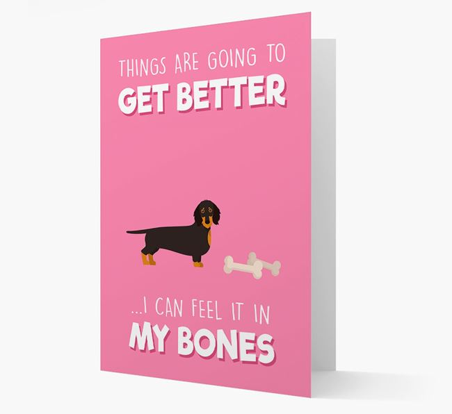 'Things are going to get better, I can feel it in my bones' Card with Dachshund Icon
