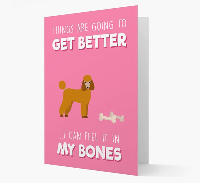 'Things are going to get better, I can feel it in my bones' Card with Poodle Icon